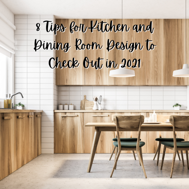8 Tips for Kitchen and Dining Room Design to Check Out in 2021